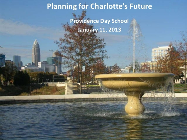 Planning for Charlotte's Future      Providence Day School         January 11, 2013