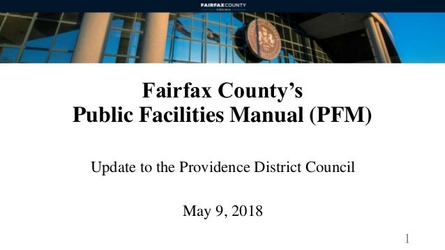 Fairfax County's Public Facilities Manual (PFM) Update to the Providence District Council May 9, 2018 1