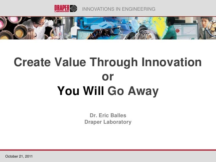 INNOVATIONS IN ENGINEERING    Create Value Through Innovation                   or           You Will Go Away             ...