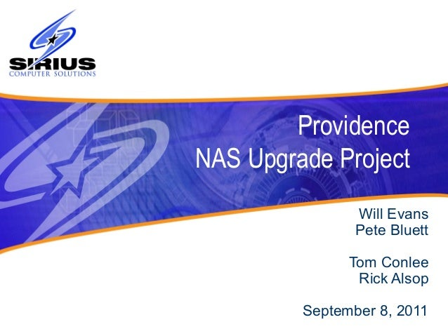 Providence NAS Upgrade Project Will Evans Pete Bluett Tom Conlee Rick Alsop September 8, 2011
