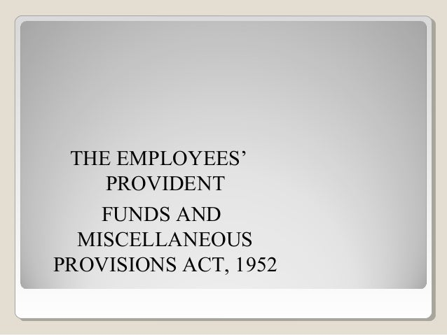 THE EMPLOYEES' PROVIDENT FUNDS AND MISCELLANEOUS PROVISIONS ACT, 1952