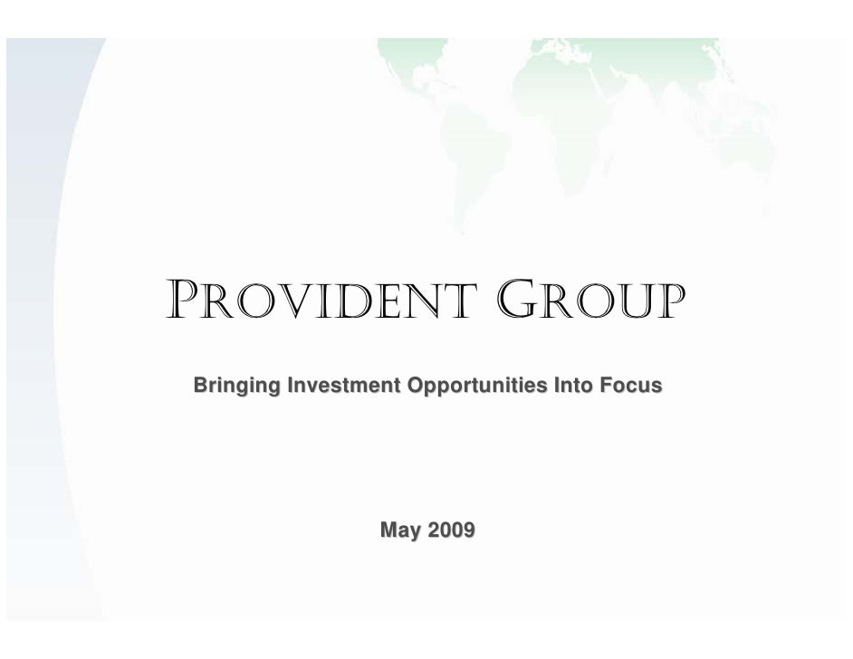 PROVIDENT GROUP Bringing Investment Opportunities Into Focus                      May 2009