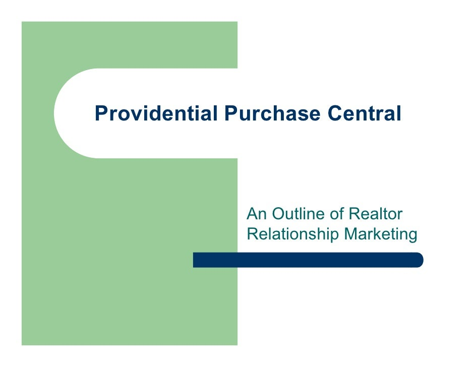 Providential Purchase Central                  An Outline of Realtor               Relationship Marketing