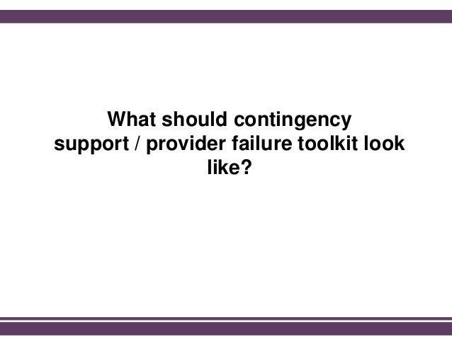 What should contingency support / provider failure toolkit look like?