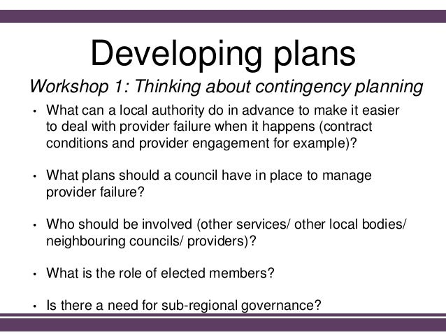 Developing plans • What can a local authority do in advance to make it easier to deal with provider failure when it happen...