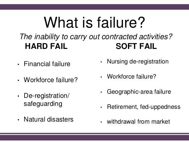 What is failure? • Financial failure • Workforce failure? • De-registration/ safeguarding • Natural disasters The inabilit...