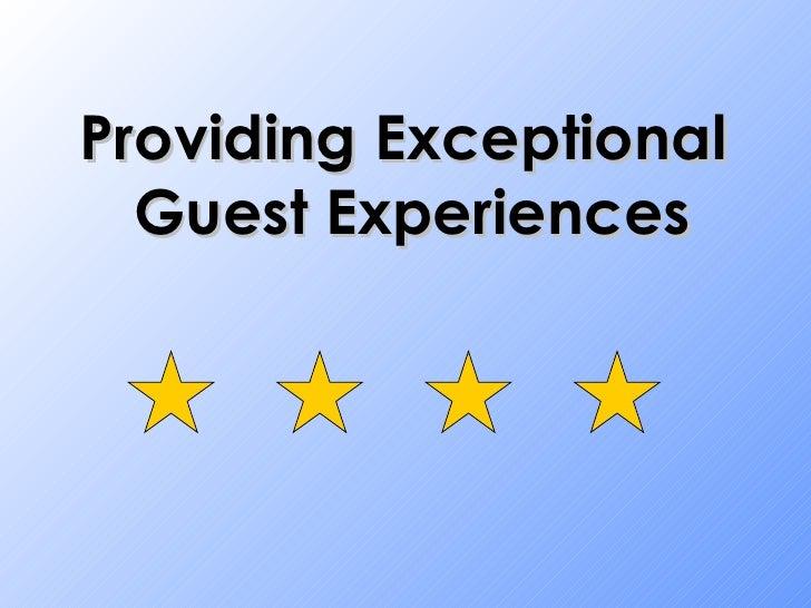 Providing Exceptional  Guest Experiences