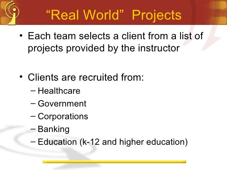 """"""" Real World""""  Projects <ul><li>Each team selects a client from a list of projects provided by the instructor </li></ul><u..."""