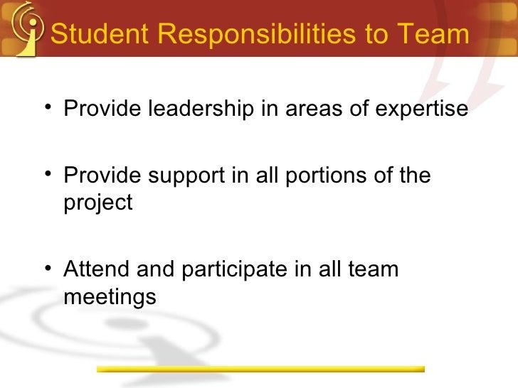 Student Responsibilities to Team <ul><li>Provide leadership in areas of expertise </li></ul><ul><li>Provide support in all...