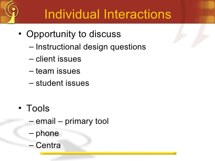 Individual Interactions <ul><li>Opportunity to discuss </li></ul><ul><ul><li>Instructional design questions </li></ul></ul...