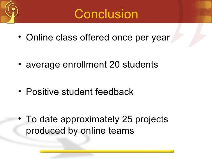 Conclusion <ul><li>Online class offered once per year </li></ul><ul><li>average enrollment 20 students </li></ul><ul><li>P...