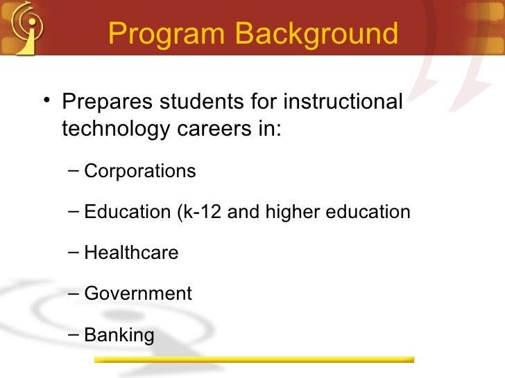 Program Background <ul><li>Prepares students for instructional technology careers in: </li></ul><ul><ul><li>Corporations <...