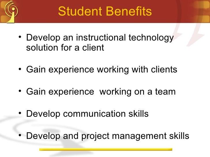 Student Benefits <ul><li>Develop an instructional technology solution for a client </li></ul><ul><li>Gain experience worki...