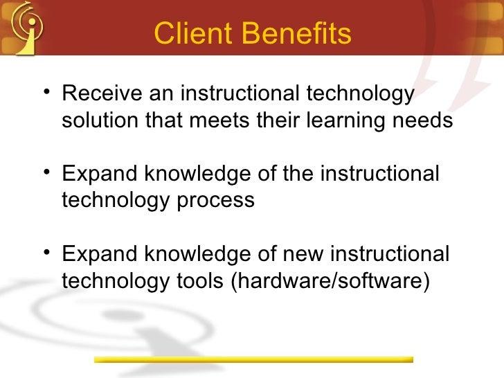 Client Benefits <ul><li>Receive an instructional technology solution that meets their learning needs </li></ul><ul><li>Exp...