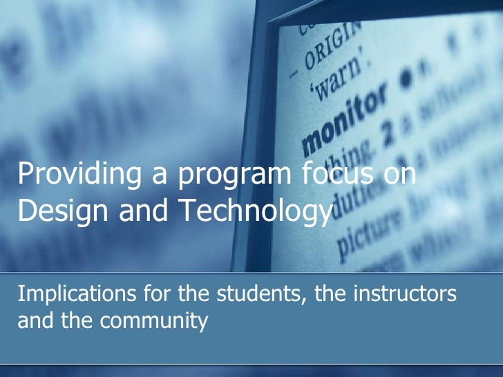 Providing a program focus onDesign and TechnologyImplications for the students, the instructorsand the community