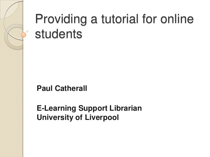 Providing a tutorial for online students<br />Paul Catherall<br />E-Learning Support LibrarianUniversity of Liverpool <br />