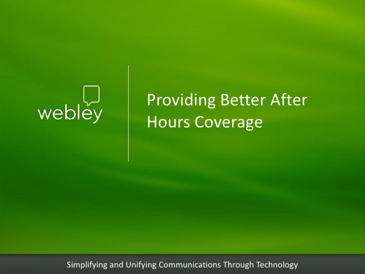 Providing Better After                    Hours CoverageSimplifying and Unifying Communications Through Technology