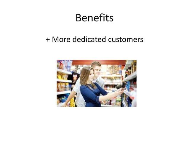 Benefits  + More dedicated customers