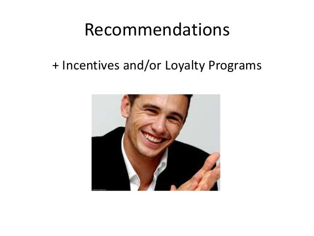 Recommendations  + Incentives and/or Loyalty Programs