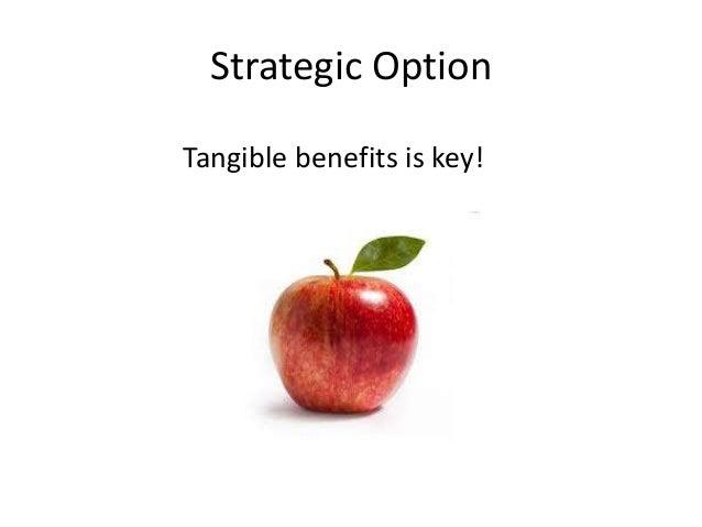 Strategic Option  Tangible benefits is key!