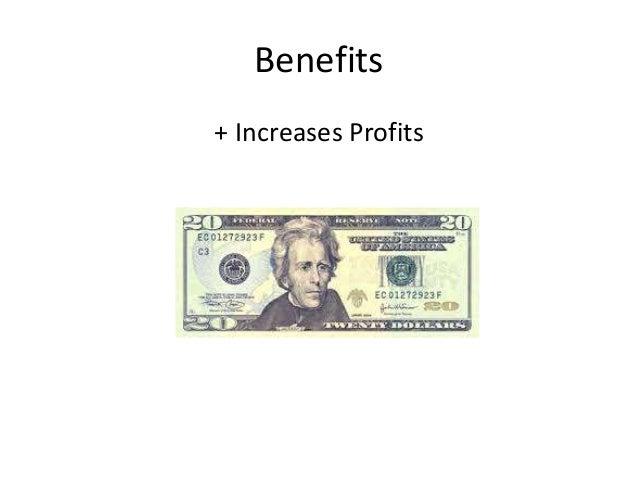 Benefits  + Increases Profits