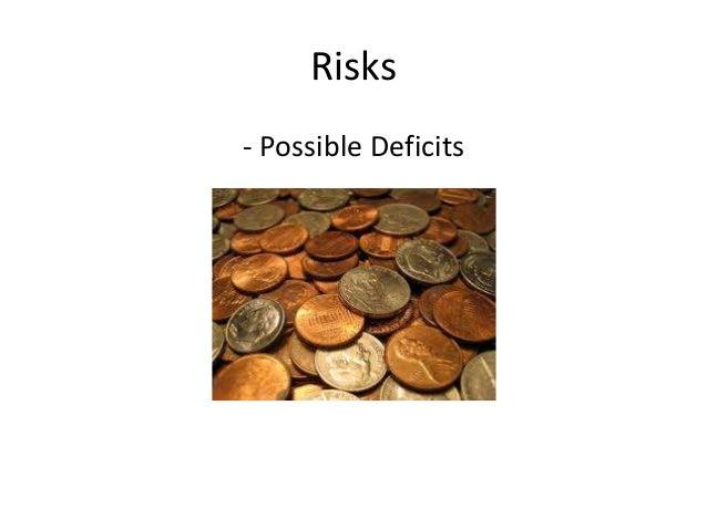 Risks  - Possible Deficits