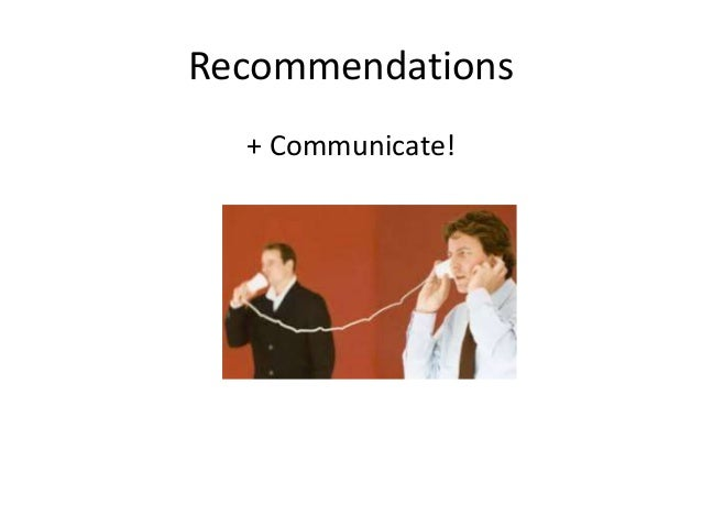 Recommendations  + Communicate!