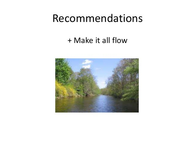 Recommendations  + Make it all flow