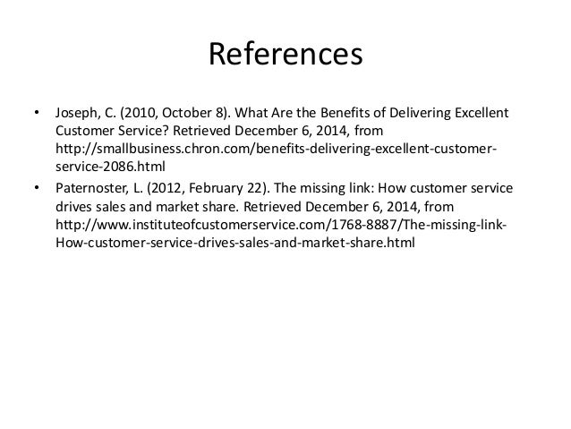 References  • Joseph, C. (2010, October 8). What Are the Benefits of Delivering Excellent  Customer Service? Retrieved Dec...