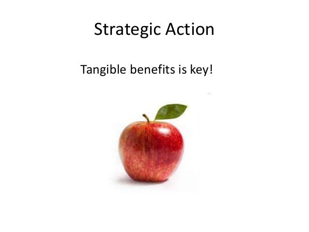 Strategic Action  Tangible benefits is key!