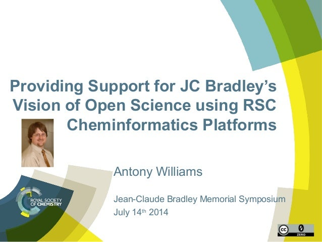 Providing Support for JC Bradley's Vision of Open Science using RSC Cheminformatics Platforms Antony Williams Jean-Claude ...