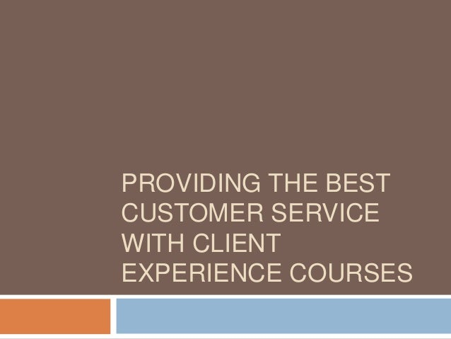 PROVIDING THE BEST CUSTOMER SERVICE WITH CLIENT EXPERIENCE COURSES