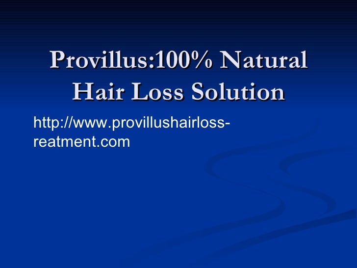 Provillus:100% Natural Hair Loss Solution http://www.provillushairloss-reatment.com