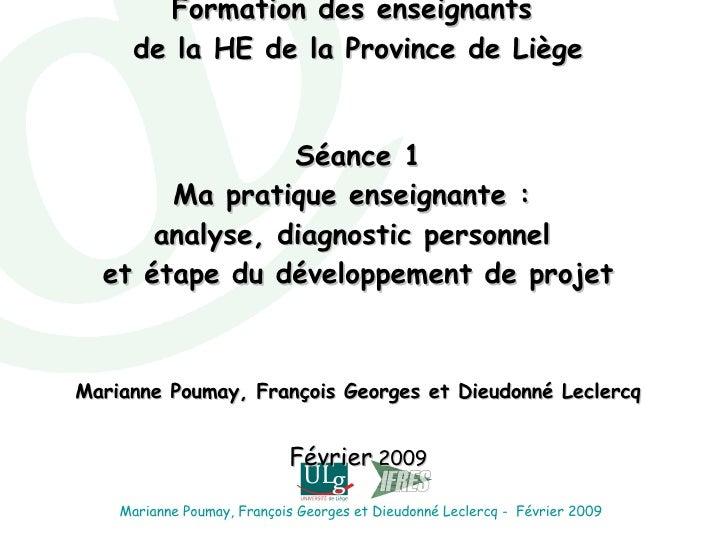 Formation des enseignants  de la HE de la Province de Liège   Séance 1 Ma pratique enseignante :  analyse, diagnostic pers...