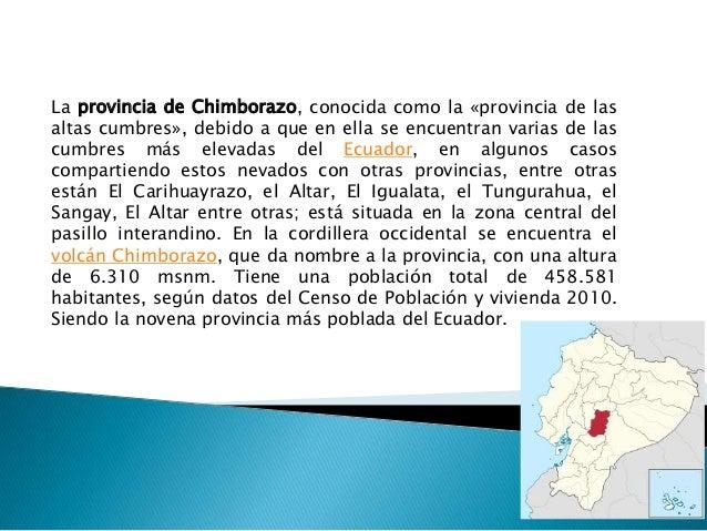 La provincia de Chimborazo, conocida como la «provincia de lasaltas cumbres», debido a que en ella se encuentran varias de...