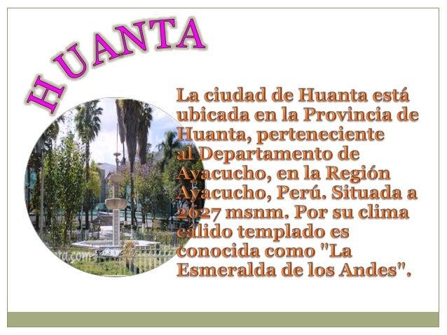 DISTRITO DE HUANTA  • El Distrito de Huanta, es  uno de los 8 distritos de  la Provincia de Huanta,  ubicada en  el Depart...