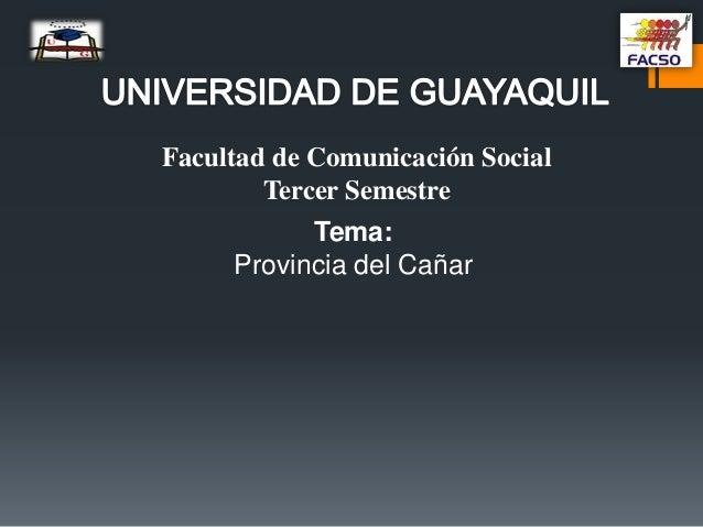 Facultad de Comunicación Social Tercer Semestre Tema: Provincia del Cañar