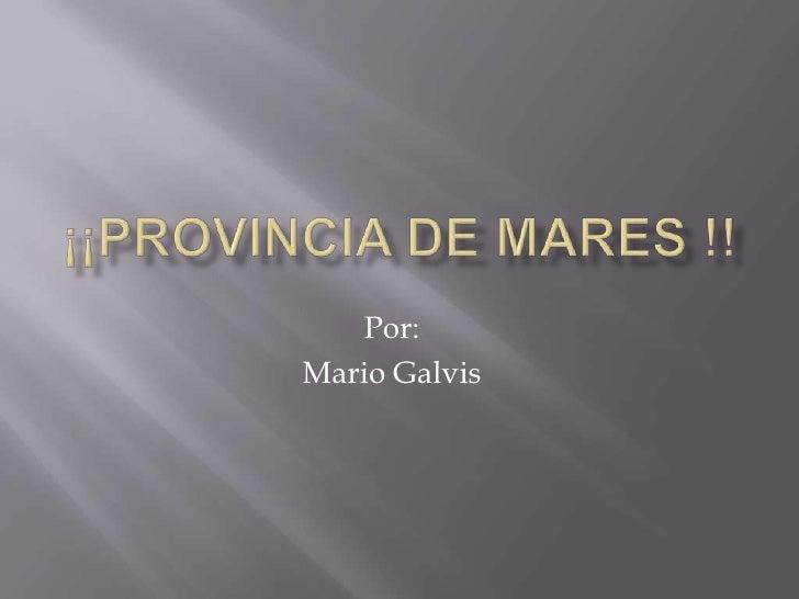 ¡¡Provincia de Mares !!<br />Por:<br />Mario Galvis<br />
