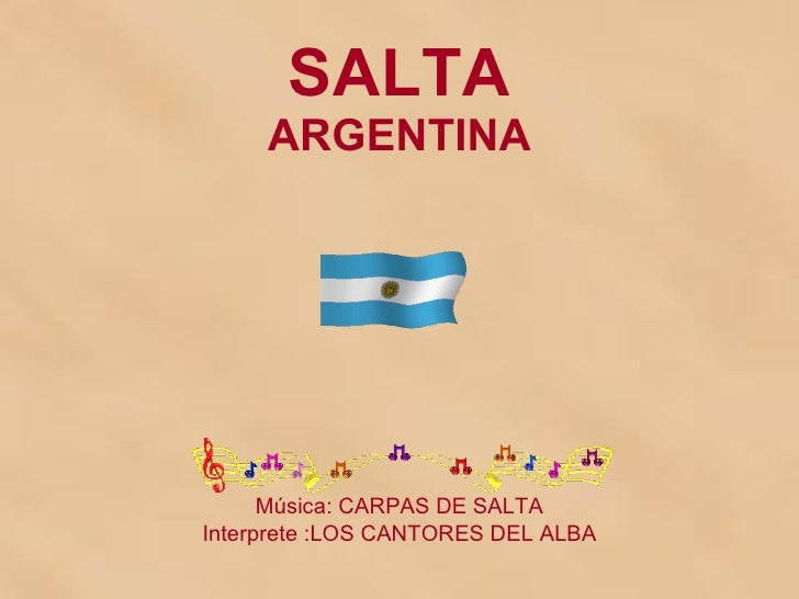 SALTA ARGENTINA Música: CARPAS DE SALTA Interprete :LOS CANTORES DEL ALBA