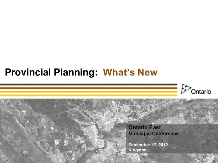 Provincial Planning: What's New                         Ontario East                         Municipal Conference         ...