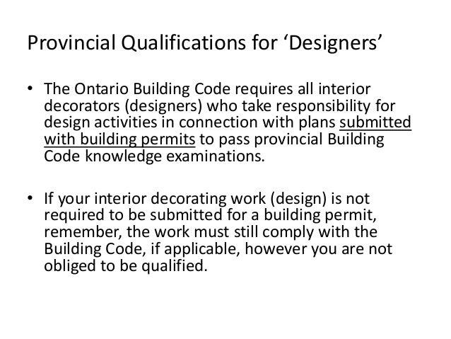 Provincial Qualifications for 'Designers' • The Ontario Building Code requires all interior decorators (designers) who tak...