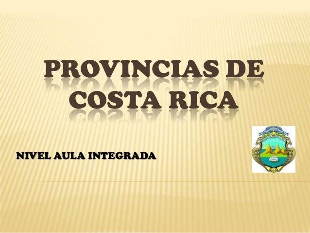PROVINCIAS DE    COSTA RICANIVEL AULA INTEGRADA