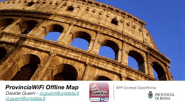 ProvinciaWiFi Offline MapDavide Guerri - d.guerri@unidata.itd.guerri@unidata.itAPP Contest OpenRoma