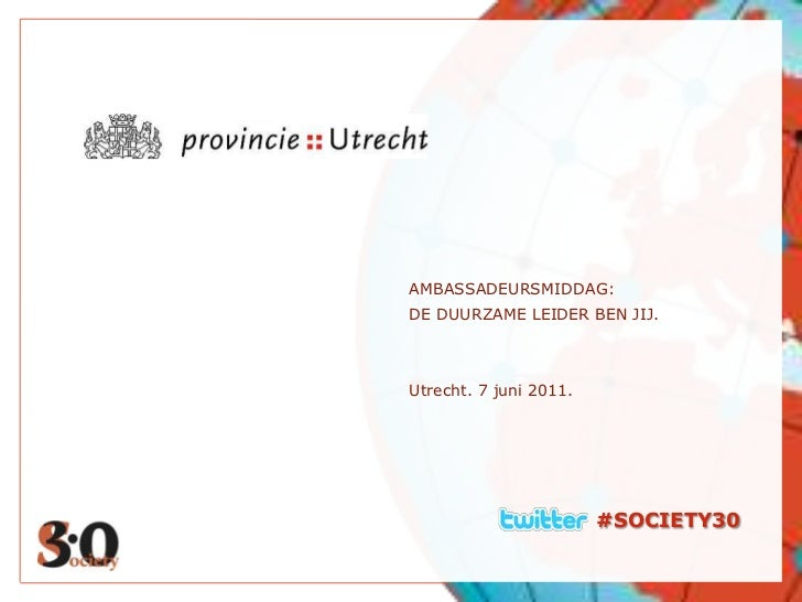 #SOCIETY30<br />AMBASSADEURSMIDDAG:<br />DE DUURZAME LEIDER BEN JIJ.<br />Utrecht. 7 juni 2011.<br />