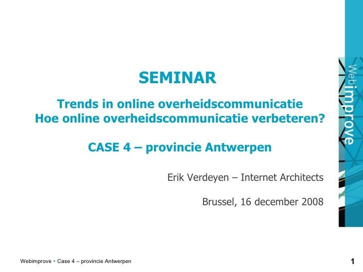 SEMINAR  Trends in online overheidscommunicatie Hoe online overheidscommunicatie verbeteren? CASE 4  –  provincie Antwerpe...