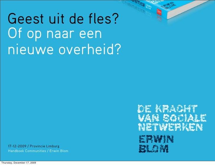 Geest uit de fles?     Of op naar een     nieuwe overheid?          17-12-2009 / Provincie Limburg      Handboek Communiti...