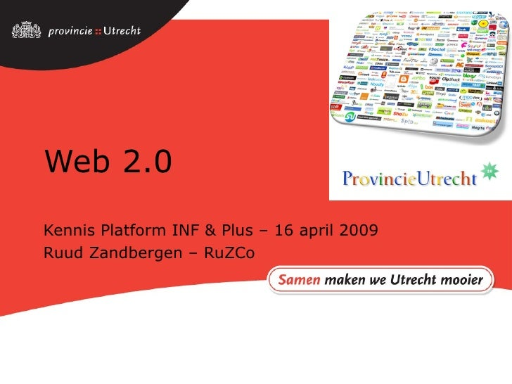 Web 2.0 Kennis Platform INF & Plus – 16 april 2009 Ruud Zandbergen – RuZCo
