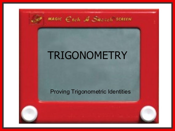 TRIGONOMETRY Proving Trigonometric Identities