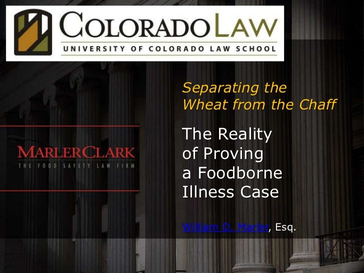 Separating theWheat from the ChaffThe Realityof Provinga FoodborneIllness CaseWilliam D. Marler, Esq.