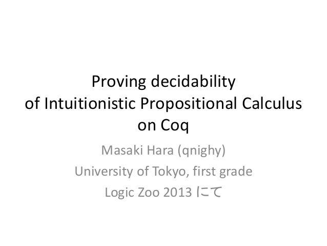 Proving decidabilityof Intuitionistic Propositional Calculus                 on Coq           Masaki Hara (qnighy)       U...